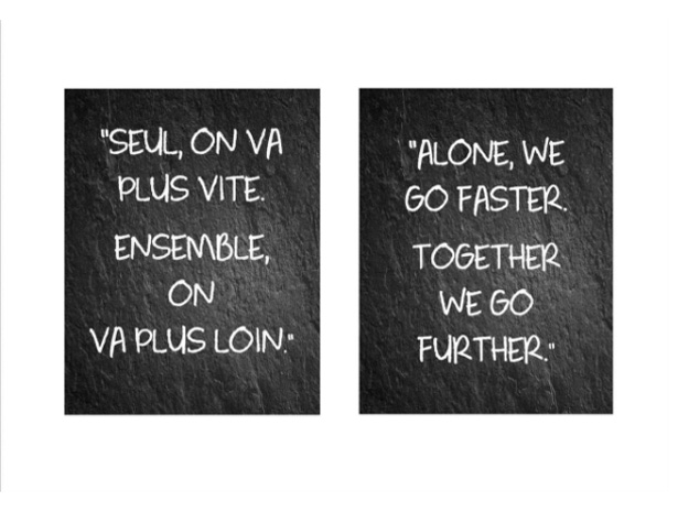 Seul, on va plus vite. Ensemble, on va plus loin.