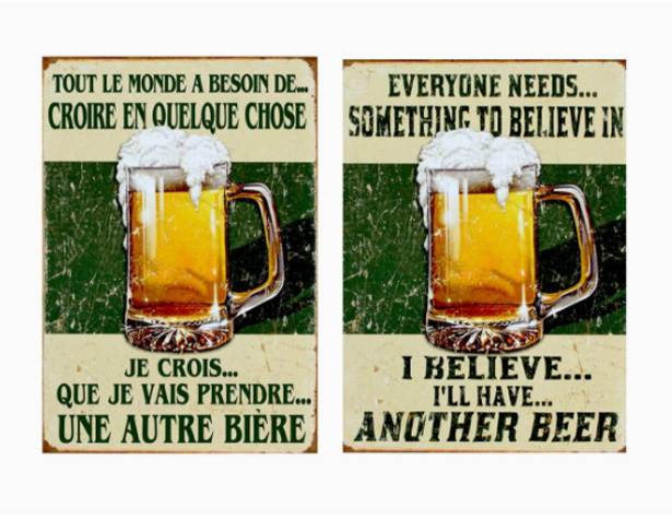 Tout le monde a besoin de croire en quelque chose, je crois que je vais prendre une autre bière